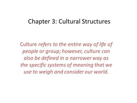 Chapter 3: Cultural Structures Culture refers to the entire way of life of people or group; however, culture can also be defined in a narrower way as the.