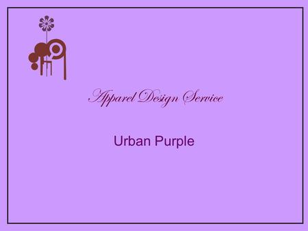 Apparel Design Service Urban Purple. Company profile: Urban Purple is an internationally operating fashion design studio based in Bangalore India. Services:
