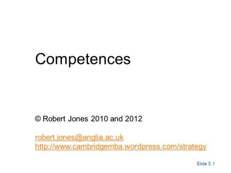 Slide 3. 1 Exploring Corporate Strategy, Seventh Edition, © Pearson Education Ltd 2005 Competences © Robert Jones 2010 and 2012