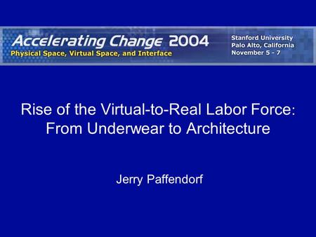 Rise of the Virtual-to-Real Labor Force : From Underwear to Architecture Jerry Paffendorf.