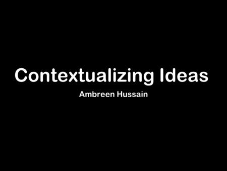 Contextualizing Ideas Ambreen Hussain. Areas of interest Fashion.
