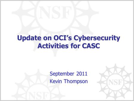 Update on OCIs Cybersecurity Activities for CASC September 2011 Kevin Thompson.
