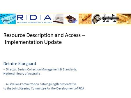 Resource Description and Access – Implementation Update Deirdre Kiorgaard - Director, Serials Collection Management & Standards, National library of Australia.