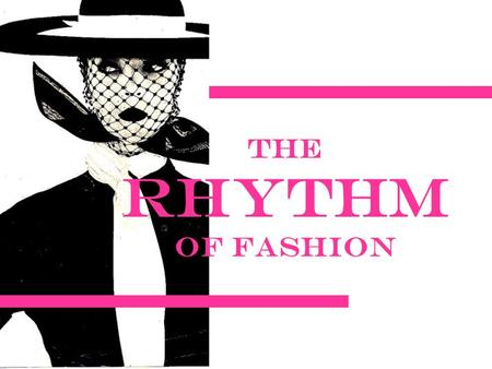 The Rhythm of Fashion. Rhythm Refers to how attention is led around the garment or the outfit. Rhythm is achieved when the lines, shapes, colors, textures,