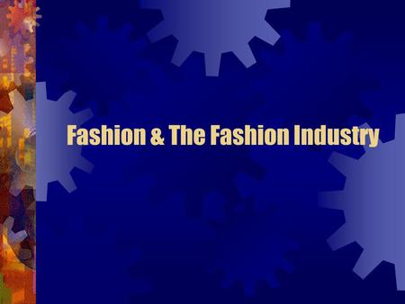 Fashion & The Fashion Industry