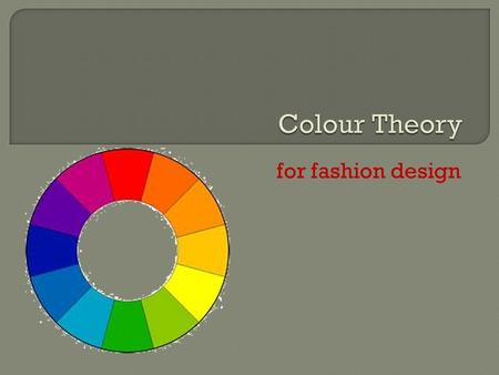 Colour Theory for fashion design.