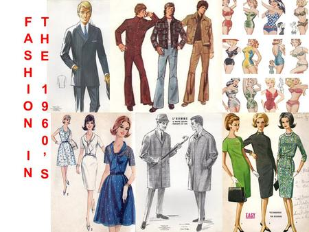 Times of Change Clothing in the 1960s mirrored the prevailing attitudes of the times; the decade was marked by sweeping change. Designers responded with.