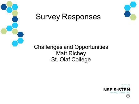 Survey Responses Challenges and Opportunities Matt Richey St. Olaf College.