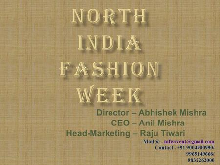 Director – Abhishek Mishra CEO – Anil Mishra Head-Marketing – Raju Tiwari - Contact - +91 9004900990/ 9969149666/