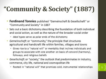 Community & Society (1887) Ferdinand Tonnies published Gemeinschaft & Gesellschaft or Community and Society in 1887 Sets out a basic dichotomy describing.