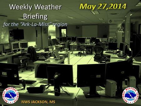 NWS JACKSON, MS Weekly Weather Briefing for the Ark-La-Miss region.
