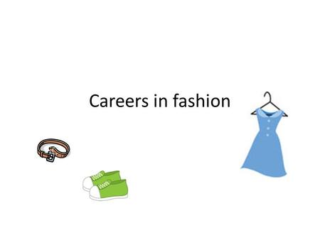 Careers in fashion. Trend Analyst Your job is to spot trends before the trend happens.