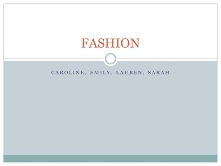 CAROLINE, EMILY, LAUREN, SARAH FASHION. Feminine vs. masculine Living in luxury Achievement/ icons or celebrities.