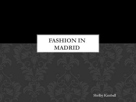 Shelby Kimball. One of the most popular fashion spots in the world for the latest trends. Madrid has numbers of malls and shopping centers throughout.