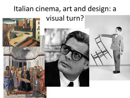 Italian cinema, art and design: a visual turn?. The late 20 th century French Cultural Studies: an Introduction, ed. by J. Forbes and M. Kelly, 1995.