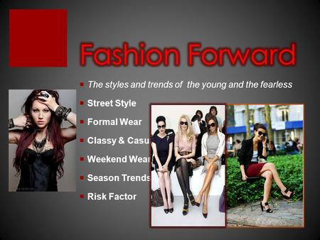 The styles and trends of the young and the fearless Street Style Formal Wear Classy & Casual Weekend Wear Season Trends Risk Factor.