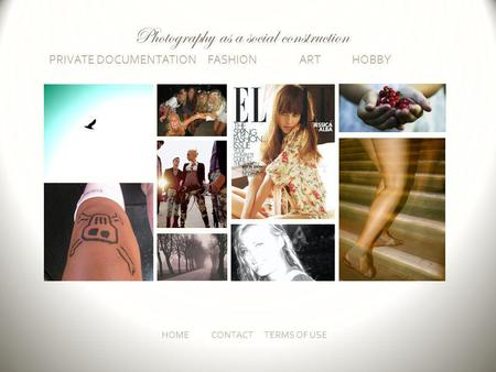 PRIVATE DOCUMENTATION FASHION ART HOBBY HOMECONTACT TERMS OF USE Photography as a social construction.
