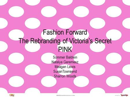Fashion Forward The Rebranding of Victorias Secret PINK Sommer Baldwin Natalya Geremesz Meagan Lewis SusanTownsend Sharron Woods.