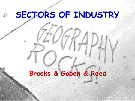 SECTORS OF INDUSTRY Brooks & Goben & Reed. 2 Industry is the sector of the economy concerned with the production of goods and services.