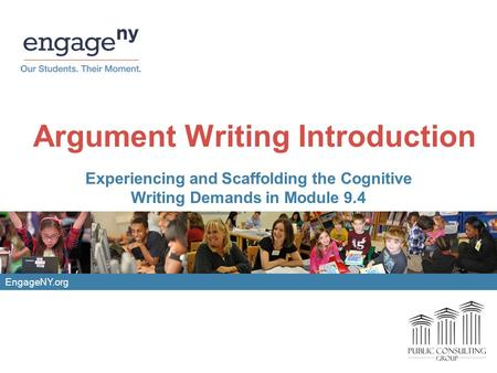 EngageNY.org Argument Writing Introduction Experiencing and Scaffolding the Cognitive Writing Demands in Module 9.4.