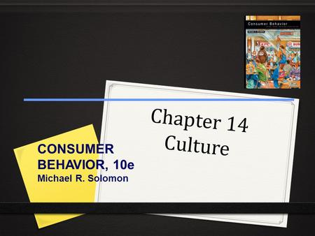 Chapter 14 Culture CONSUMER BEHAVIOR, 10e Michael R. Solomon