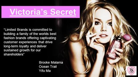 Victorias Secret Brooke Malama Ocean Trail Yifu Ma Limited Brands is committed to building a family of the worlds best fashion brands offering captivating.