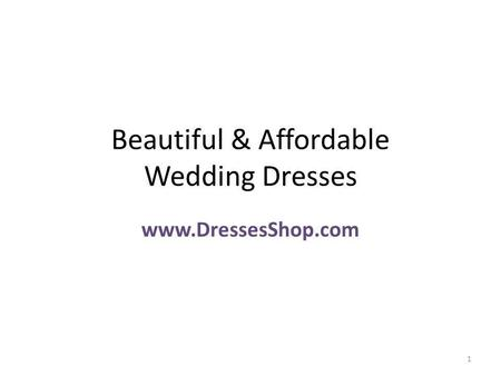 Beautiful & Affordable Wedding Dresses www.DressesShop.com 1.