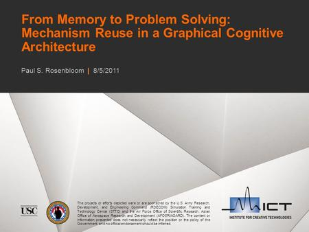 From Memory to Problem Solving: Mechanism Reuse in a Graphical Cognitive Architecture The projects or efforts depicted were or are sponsored by the U.S.