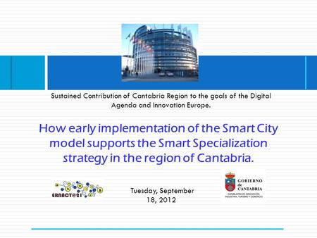 How early implementation of the Smart City model supports the Smart Specialization strategy in the region of Cantabria. Tuesday, September 18, 2012 Sustained.