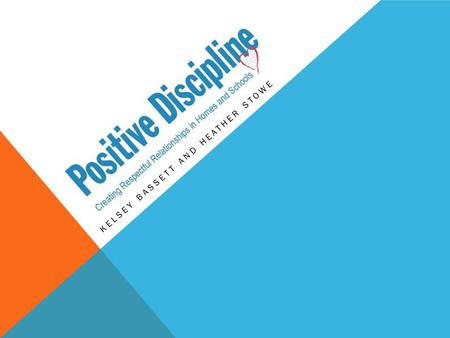 KELSEY BASSETT AND HEATHER STOWE Based on the work of Alfred Adler and Rudolf Dreikurs Positive Discipline is a program that was created to teach students.