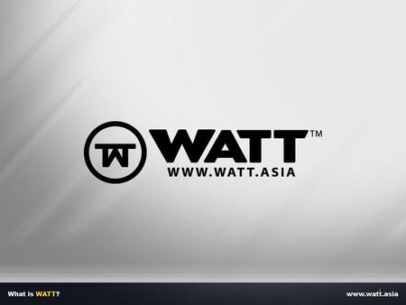 1. About WATT Officially launch on 2011, (We Are The Trend) is the first 24/7, trinity (Fashion / Music / Film) online entertainment platform For all.