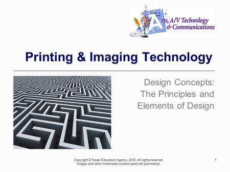 1 Printing & Imaging Technology Design Concepts: The Principles and Elements of Design Copyright © Texas Education Agency, 2012. All rights reserved. Images.