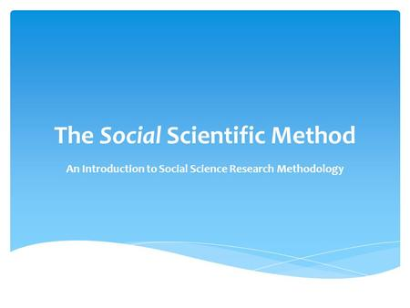 The Social Scientific Method An Introduction to Social Science Research Methodology.