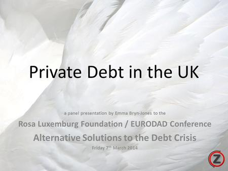 Private Debt in the UK a panel presentation by Emma Bryn-Jones to the Rosa Luxemburg Foundation / EURODAD Conference Alternative Solutions to the Debt.