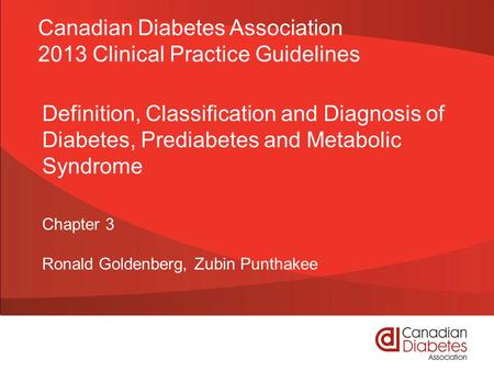 Definition, Classification and Diagnosis of Diabetes, Prediabetes and Metabolic Syndrome Chapter 3 Ronald Goldenberg, Zubin Punthakee Canadian Diabetes.