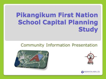 Pikangikum First Nation School Capital Planning Study Community Information Presentation.