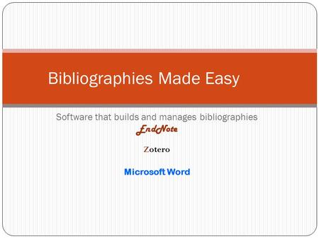 Software that builds and manages bibliographies EndNote Zotero Microsoft Word Bibliographies Made Easy.