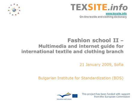 This project has been funded with support from the European Commission www.texsite.info On-line textile and clothing dictionary Fashion school II – Multimedia.