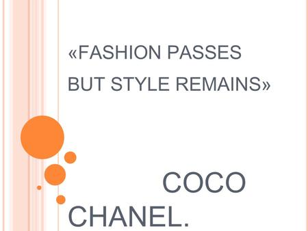 «FASHION PASSES BUT STYLE REMAINS» COCO CHANEL. PARTICIPA N TS: teenagers of 15-16 years old Questions for discussion: What style of clothes do boys.