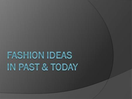 history of fashion fashion nowadays our proposal.