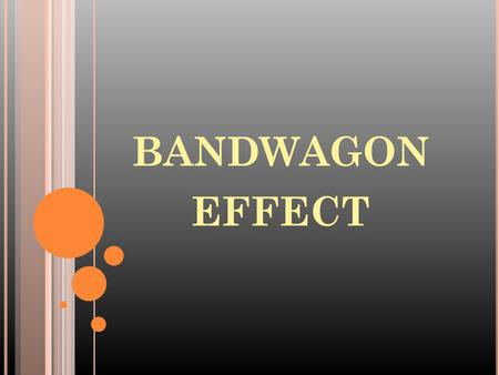 BANDWAGON EFFECT. W HAT DOES BANDWAGON EFFECT MEAN ? The tendancy to do or believe things because many other people do or believe the same things. Generally.