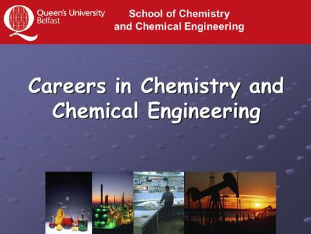 Careers in Chemistry and Chemical Engineering School of Chemistry and Chemical Engineering.