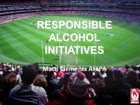 RESPONSIBLE ALCOHOL INITIATIVES Matti Clements AFLPA.