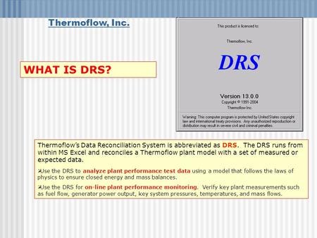 Thermoflow, Inc. Thermoflows Data Reconciliation System is abbreviated as DRS. The DRS runs from within MS Excel and reconciles a Thermoflow plant model.