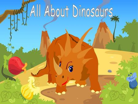 Millions of years ago, long before there were any people, there were dinosaurs. Dinosaurs lived on the earth for over 165 million years but then they.