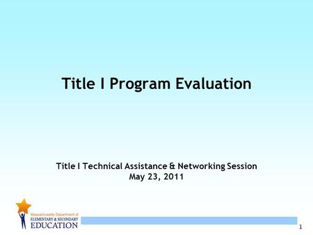 1 Title I Program Evaluation Title I Technical Assistance & Networking Session May 23, 2011.