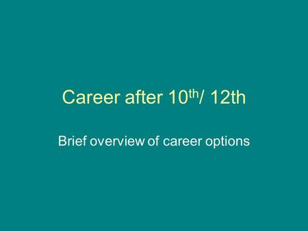 Career after 10 th / 12th Brief overview of career options.