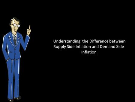 Understanding the Difference between Supply Side Inflation and Demand Side Inflation.