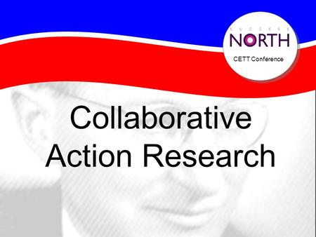 CETT Conference Collaborative Action Research Do we need research?
