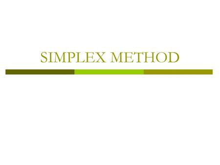 SIMPLEX METHOD. Simplex Method Most real-world linear programming problems have more than two variables and are thus too large for a graphical solution.